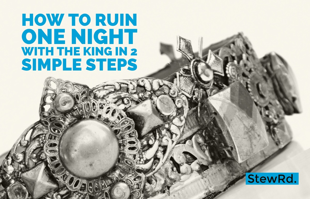 How to Ruin One Night with the King in 2 Simple Steps