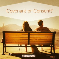 Sex Done Well pt. 2:  Covenant or Consent?