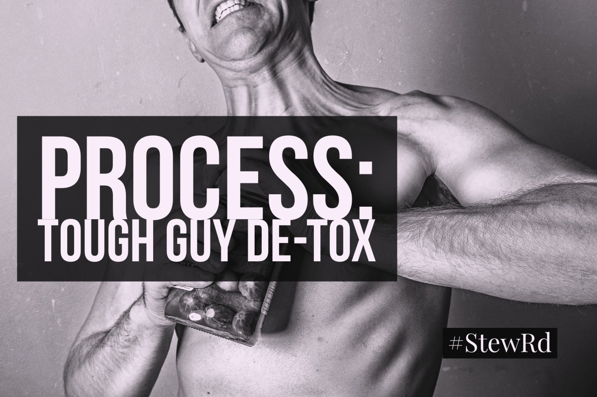 Process: Tough-Guy Detoxing