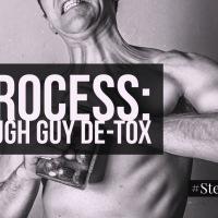 Process: Tough-Guy Detox