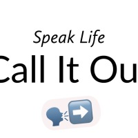 Speak Life: Call It Out