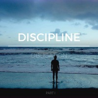 Discipline Over Obligation