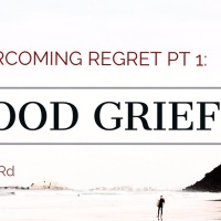 Overcoming Regret pt. 1:  Good Grief