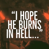 """I hope he burns in hell..."""