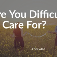 Are You Difficult To Care For?