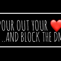 Pour Out (all) Your ❤️. . .. and Block the DM