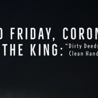 "Good Friday, Corona and the King: ""Dirty Deeds & Clean Hands"""